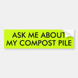 ASK ME ABOUT MY COMPOST PILE BUMPER STICKER