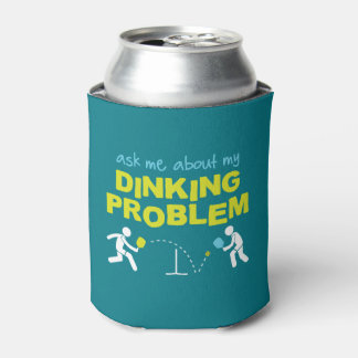 Ask Me About My Dinking Problem Can Cooler