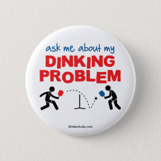 Ask Me About My Dinking Problem Pickleball Button