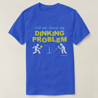 Ask Me About My Dinking Problem Pickleball T-Shirt