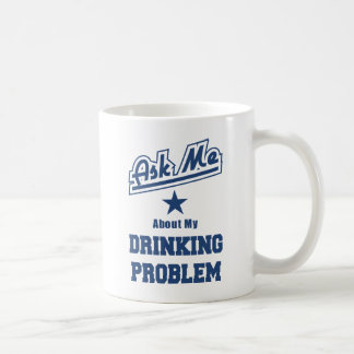 Ask Me About My Drinking Problem Funny Mug
