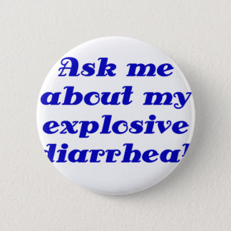 Ask me about my Explosive Diarrhea 2 Inch Round Button