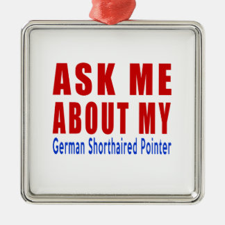Ask me about my German Shorthaired Pointer Silver-Colored Square Ornament