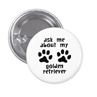 Ask Me About My Golden Retriever Pinback Buttons