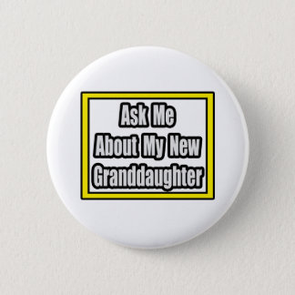 Ask Me About My New Granddaughter 2 Inch Round Button