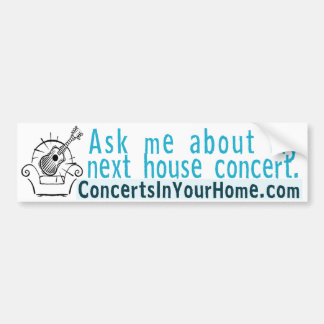 Ask me about my next house concert bumper sticker