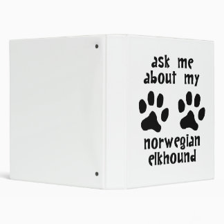 Ask Me About My Norwegian Elkhound 3 Ring Binder