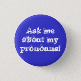 Ask me about my pronouns! 1 inch round button