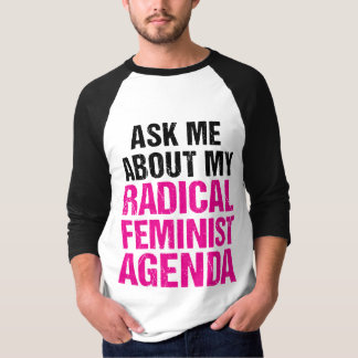 ASK ME ABOUT MY RADICAL FEMINIST AGENDA (4) T-SHIRTS