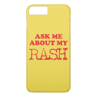 Ask Me About My Rash iPhone 7 Plus Case