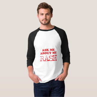 Ask Me About My Rash T-Shirt