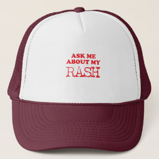Ask Me About My Rash Trucker Hat