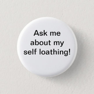 """""""Ask me about my self-loathing!"""" button"""