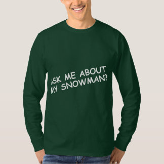 Ask Me About My Snowman T-Shirt