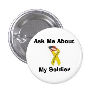 Ask Me About My Soldier 1 Inch Round Button