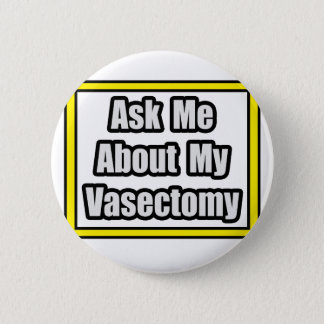 Ask Me About My Vasectomy 2 Inch Round Button