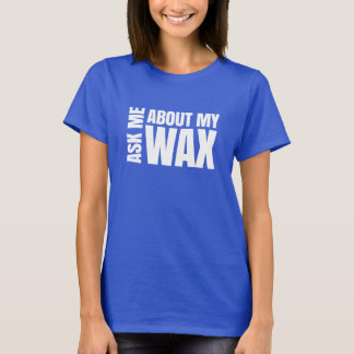 Ask me about my wax - Scentsy T-Shirt