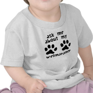 Ask Me About My Weimaraner T Shirt