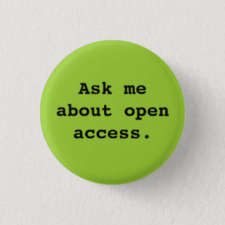 Ask me about open access. 1 inch round button