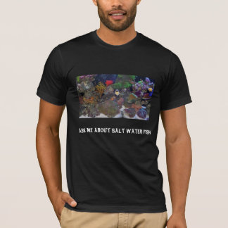 Ask me about Salt Water Fish T-Shirt