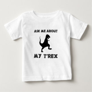 Ask Me About T Rex Funny Baby T-Shirt