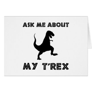 Ask Me About T Rex Funny Card