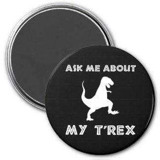Ask Me About T Rex Funny Magnet