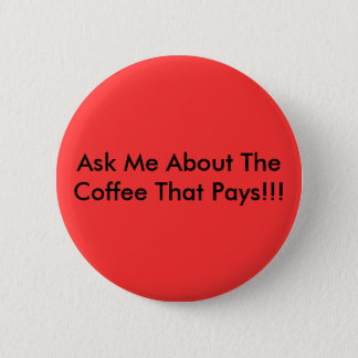 Ask Me About The Coffee That Pays!!! 2 Inch Round Button
