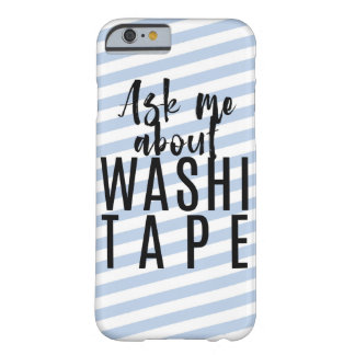 Ask Me About Washi Tape - Blue Candy - iPhone6Case Barely There iPhone 6 Case