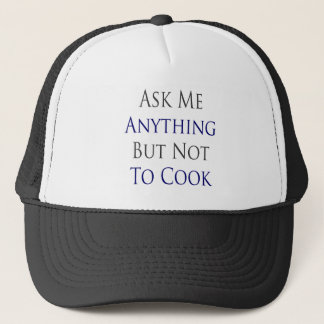 Ask Me Anything But Not To Cook Trucker Hat