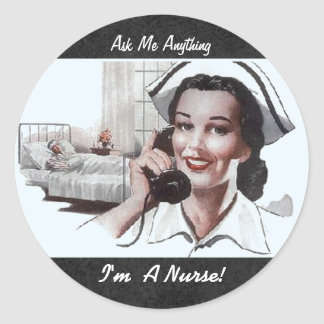 Ask Me Anything Im a Nurse Funny Round Sticker