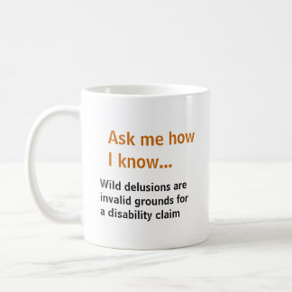 Ask me... Delusions not grounds for disability Coffee Mug