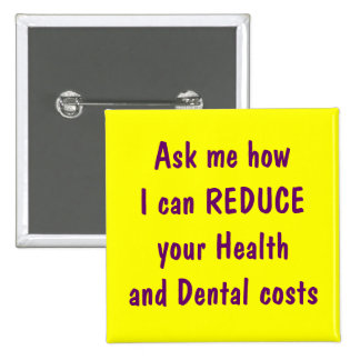 Ask me how I can reduce your health and dental 2 Inch Square Button