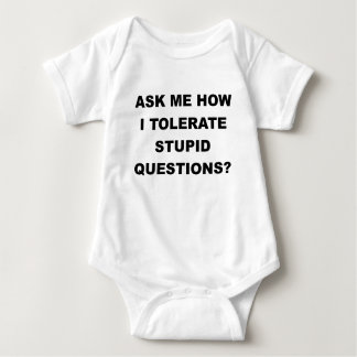ASK ME HOW I TOLERATE STUPID QUESTIONS.png Baby Bodysuit