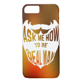 Ask me how to be a real man iPhone 7 case