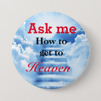 Ask me how to get to Heaven badge 3 Inch Round Button