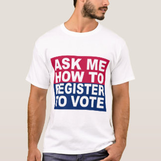 Ask Me How To Register To Vote T-Shirt
