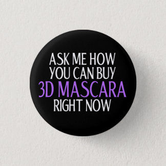 Ask me how you can buy 3d mascara 1 inch round button