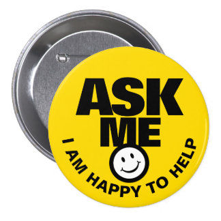 Ask me I am happy to help yellow black badge 3 Inch Round Button