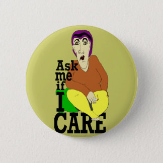 Ask me if I care 2 Inch Round Button