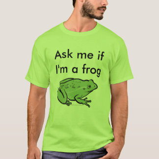 Ask me if I'm a frog T-Shirt
