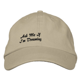 Ask Me If I'm Dreaming Embroidered Hat