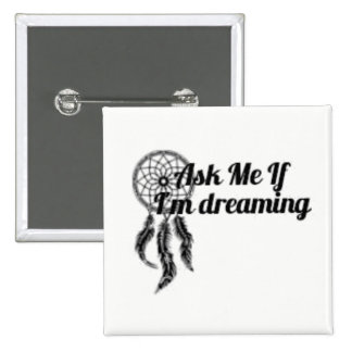 Ask Me If I'm Dreaming Square Button 2-Inch