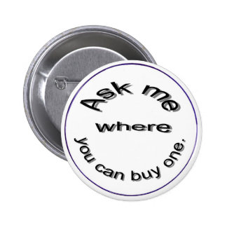 Ask me where you can buy one,  button