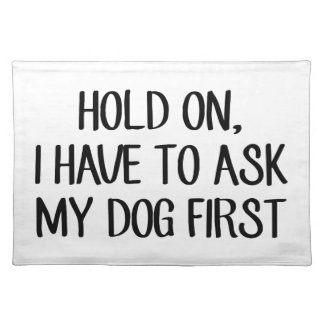 Ask My Dog First Placemat