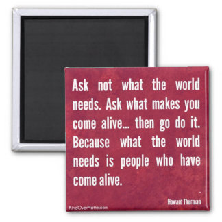 Ask not what the world needs... square magnet