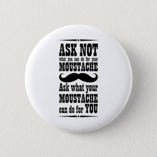 Ask Not What You Can Do For Your Moustache... 2 Inch Round Button