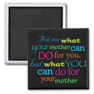 Ask not what your mother can do for you... square magnet