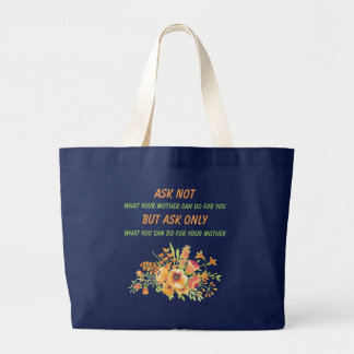 Ask not what your mother can do for you Tote Bag