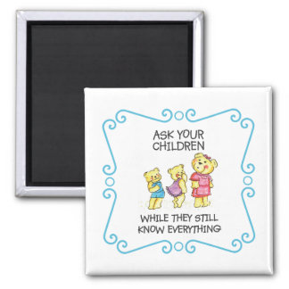 Ask Your Children While They Still Know Everything Magnet